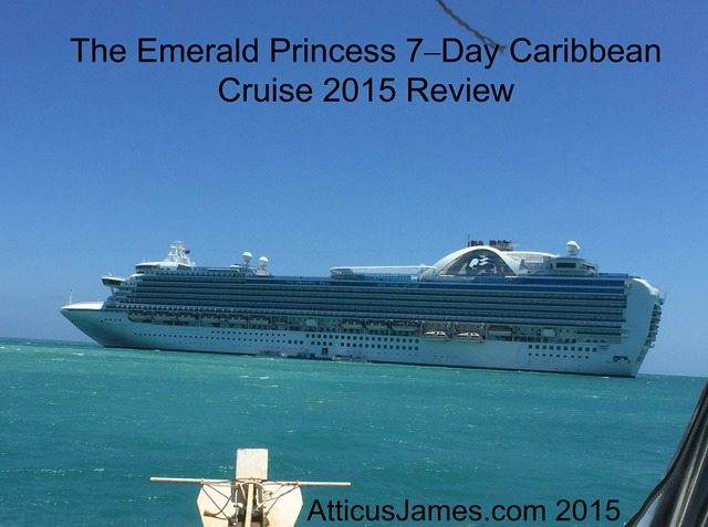 The Emerald Princess 7–Day Caribbean Cruise 2015 Review Atticus James